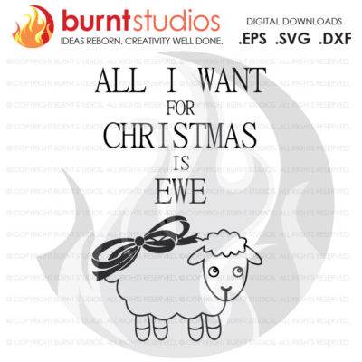 Digital File, All I Want for Christmas is Ewe, PResent, Bow, Holiday, Xmas, Shirt Design, Decal, Svg, Png, Dxf, Eps file