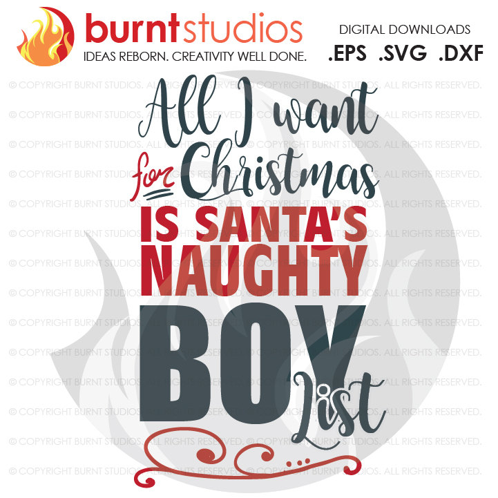 Digital File, All I want for Christmas is Santa's Naughty Boy List Xmas Funny Printable Clip Shirt Decal Design, Svg, Png, Dxf, Eps file