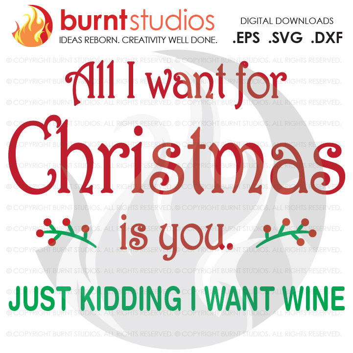 Digital File, All I want for Christmas is You Just Kidding I want Wine Xmas Funny Printable Clip Shirt Decal Design, Svg, Png, Dxf, Eps file