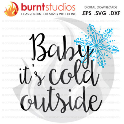 Digital File, Baby It's Cold Outside, Christmas, Winter, Snow, Snowflake, Holiday, Xmas, Shirt Design, Decal, Svg, Png, Dxf, Eps file