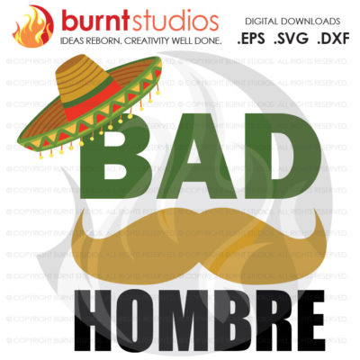 Digital File, Bad Hombre Funny Political Trump Mexico Sombrero President Election America USA, Shirt, Decal Design, Svg, Png, Dxf, Eps file