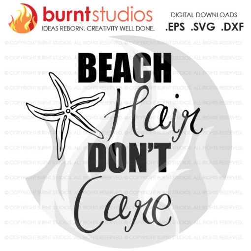 Digital File, Beach Hair Don't Care (Starfish), Funny, Shirt, Decal Design, Svg, Png, Dxf, Eps file