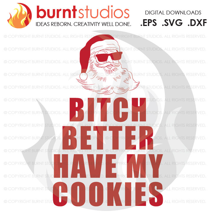 Digital File, Bitch Better Have My Cookies, Santa, Christmas, Santa, Xmas, Santa Clause, Shirt Design, Decal Design, Svg, Png, Dxf, Eps file