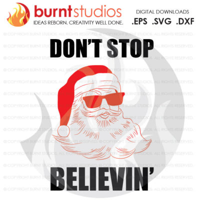Digital File, Don't Stop Believin' Santa, Christmas, Santa, Xmas, Santa Clause, Shirt Design, Decal Design, Svg, Png, Dxf, Eps file