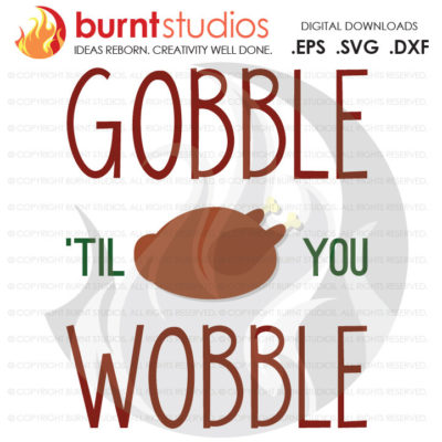 Digital File, Gobble Til You Wobble, Thanksgiving, Turkey, Blessing, Blessed, Thankful, Shirt Design, Decal Design, Svg, Png, Dxf, Eps file