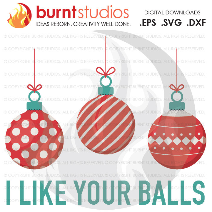Digital File I Like Your Balls Christmas Ornaments Funny Holiday Xmas Shirt Design Decal Svg Png Dxf Eps File