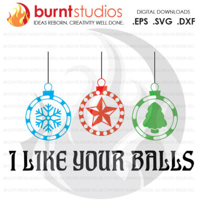 Digital File, I Like Your Balls, Christmas Ornaments, Funny, Holiday, Xmas, , Shirt Design, Decal, Svg, Png, Dxf, Eps file