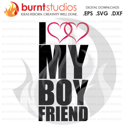 Digital File, I Love My Boyfriend, Heart, Hearts, Boyfriend, Love, This Girl, Shirt Design, Decal, Svg, Png, Dxf, Eps file