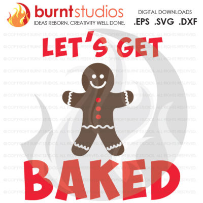 Digital File, Let's Get Baked, Gingerbread Man, Holiday Christmas Xmas Santa New Years Printable, Decal Design, Svg, Png, Dxf, Eps file