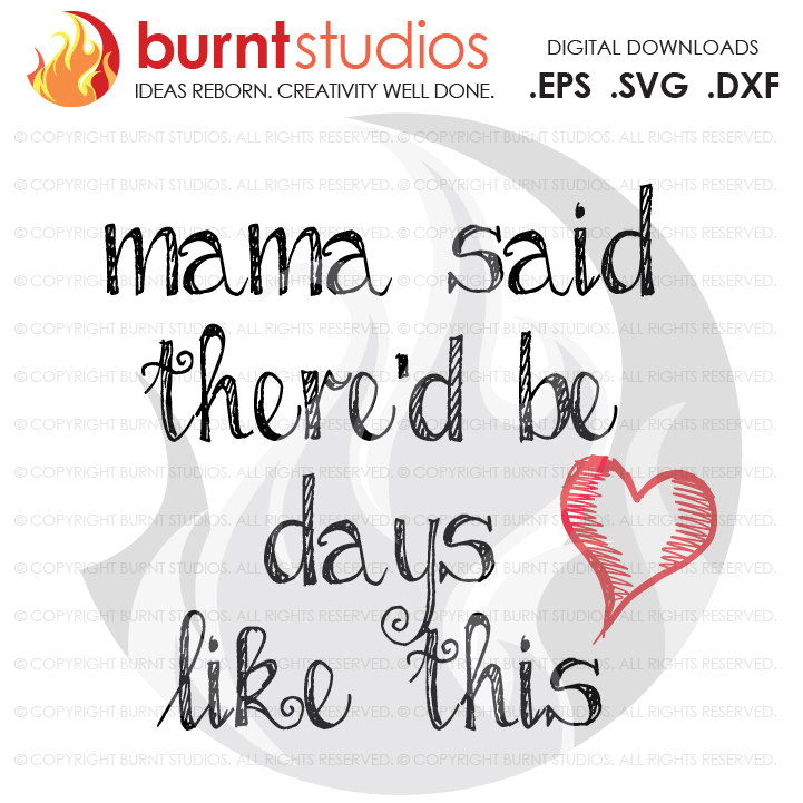 Digital File, Mama Said There'd Be Days Like This, Heart, Strength, Encouragment, Love, Shirt Design, Decal Design, Svg, Png, Dxf, Eps file