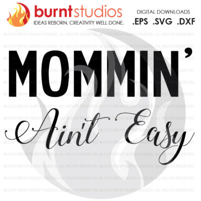 Digital File, Mommin' Ain't Easy, Mom, Mommy, New Mom, Strength, Encouragment, Love, Shirt Design, Decal Design, Svg, Png, Dxf, Eps file
