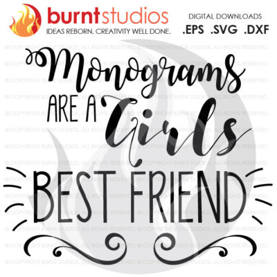 Digital File, Monograms, Best Friend, Monograms are a Girls Best Friend, Shirt Design, Decal Design, Svg, Png, Dxf, Eps file