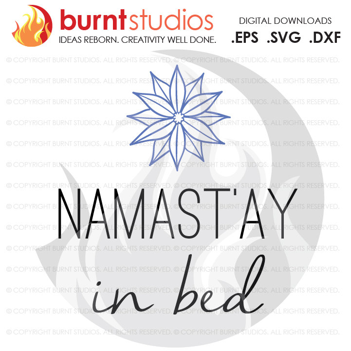 Digital File, Namastay in Bed, Namast'ay, Stay, Sleep, Lotus Flower, Funny, Shirt, Decal Design, Svg, Png, Dxf, Eps file