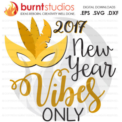 Digital File, New Year Vibes Only, Happy New Year, 2017, New Years, Shirt Design, Decal, Cutting File Svg, Png, Dxf,