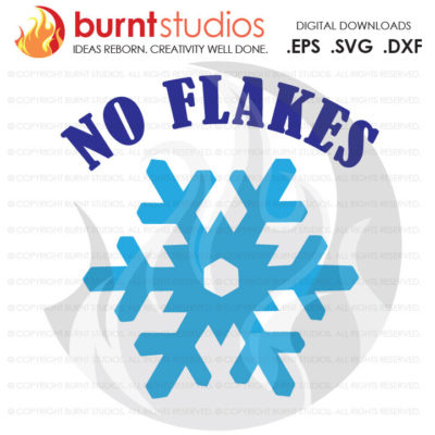 Digital File, No Flakes, Snow Flakes, Funny, Christmas, Winter, Cold, Cute, Holiday, Shirt Design, Decal Design, Svg, Png, Dxf, Eps file