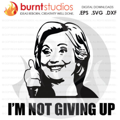 Digital File, Not Giving Up, SNL, Nasty Woman, Trump, Clinton, President, Election, America, American, Shirt, Decal, Svg, Png, Dxf, Eps file