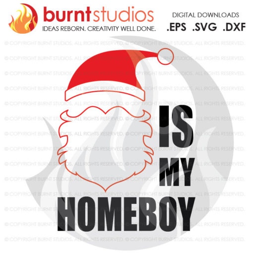 Digital File, Santa is My Homeboy', Christmas, Santa, Xmas, Santa Clause, Shirt Design, Decal Design, Svg, Png, Dxf, Eps file