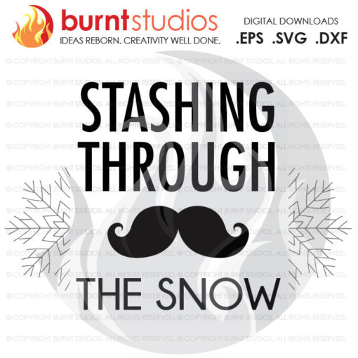 Digital File, Stash, Mustache, Stashing (Dashing)Through the Snow, Funny, Holiday, Shirt Design, Decal Design, Svg, Png, Dxf, Eps file