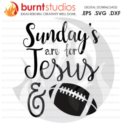 Digital File, Sunday's are for Jesus and Football, Sunday, Sunday's, Football, NFL, Jesus, Shirt Design, Decal, Svg, Png, Dxf, Eps file
