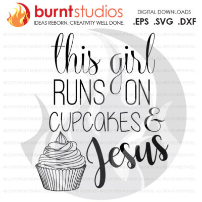 Digital File, This Girl Runs on Cupcakes and Jesus, Christian, Runners, Running, God, Holy, Shirt, Decal Design, Svg, Png, Dxf, Eps file