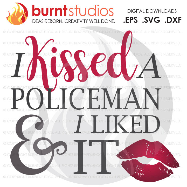 I Kissed A Policeman & I Liked It, Digital File, Police, Policeman, Policemen, Police Department, Hero, SVG, PNG, EPS