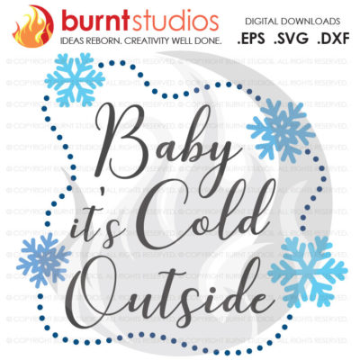 SVG Cutting File Baby It's Cold Outside, Snowflakes, Christmas, Winter, Snow, Snowflake, Holiday, Xmas, Decal, Svg, Png, Dxf, Eps file