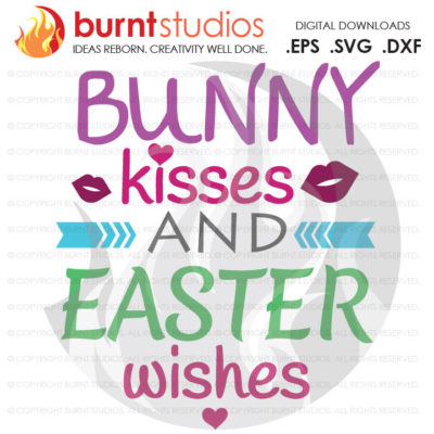SVG Cutting File, Bunny Kisses and Easter Wishes, Easter Egg, Good Friday, Palm Sunday, Baptism, Bible, Design, Decal, Cutting File Svg