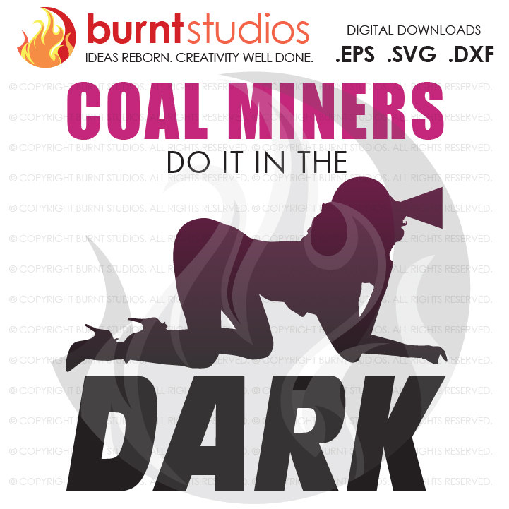SVG Cutting File, Coal Miners Do It in the Dark, Coal Mining, Power, Tunnel, Ore, Gold, Silver, Svg, Png, Dxf, Eps file