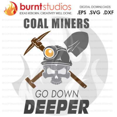 SVG Cutting File, Coal Miners Go Down Deeper, Coal Mining, Power, Tunnel, Ore, Gold, Silver, Svg, Png, Dxf, Eps file