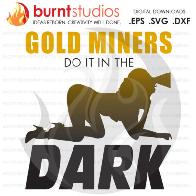 SVG Cutting File, Gold Miners Do It in the Dark, Gold Mining, Power, Tunnel, Ore, Gold, Silver, Coal, Svg, Png, Dxf, Eps file