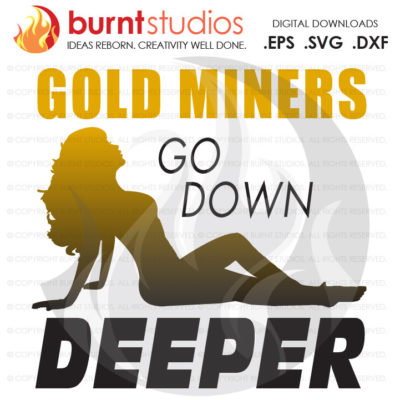 SVG Cutting File, Gold Miners Go Down Deeper, Gold Mining, Power, Tunnel, Ore, Gold, Silver, Coal, Svg, Png, Dxf, Eps file