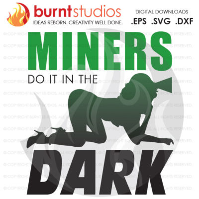 SVG Cutting File, Miners Do It in the Dark, Coal Mining, Power, Tunnel, Ore, Gold, Silver, Svg, Png, Dxf, Eps file
