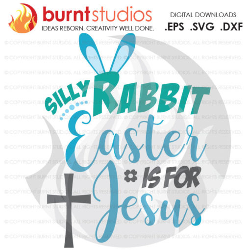 SVG Cutting File, Silly Rabbit Easter is for Jesus, Easter Egg, Good Friday, Palm Sunday, Baptism, Bible, Design, Decal, Cutting File Svg