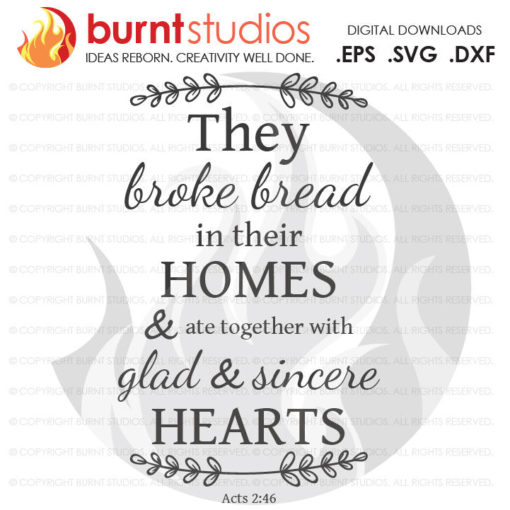 They broke bread in their homes and together with glad and sincere hearts, Act 2:46, Religious Quote, Bible, Christian, SVG Cutting File