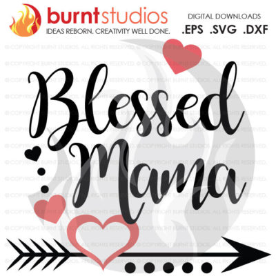 Mothers Day SVG Cutting File, Blessed Mama, Mom, Mommy, Mother, Heart, Love, Momma, DXF, EPS, Digital File, Download