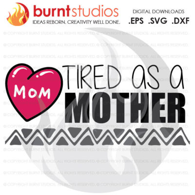 Mothers Day SVG Cutting File, Mama, Mom, Mommy, Mother, Heart, Love, Momma, DXF, EPS, Digital File, Download, Tired as a Mother