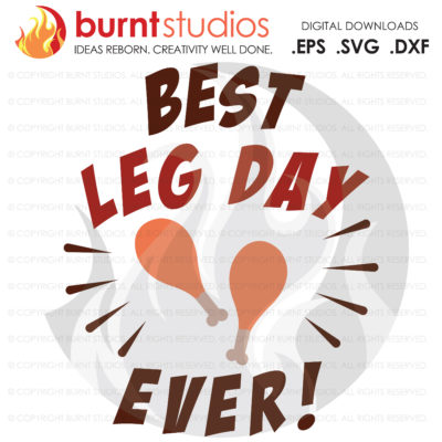 Best Leg Day Ever, Turkey Leg, Drumstick, Turkey, Workout, Thankful, Thanksgiving, Oh Snap, Wishbone, Gobble, Exercise, SVG, EPS, PNG