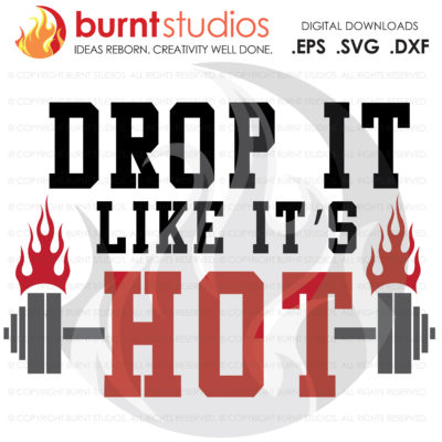 Digital File, Drop It Like It's Hot, Exercise, Work Out, Barbell, Weights, Funny, Shirt, Decal Design, Svg, Png, Dxf, Eps
