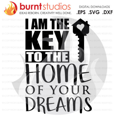 Digital File, I am the Key to the Home of Your Dreams, Realtor SVG, Real Estate, Home, House, House for Sale, Dream Home