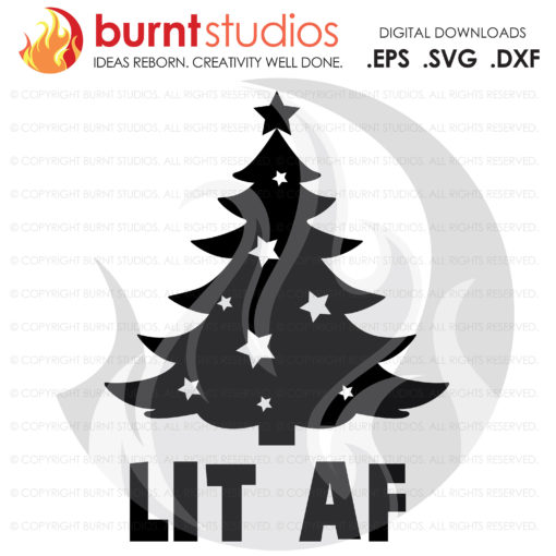 Digital File, LIT AF, Christmas Tree, Funny, Holiday, Lit As F, Xmas, Shirt Design, Decal Design, Svg, Png