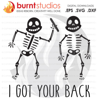 I Got Your Back Funny Skeletons, Halloween Candy SVG File, Skeleton, Spooky, October 31, Pumpkin, Scary, Costume, PNG, Dxf, Digital Download