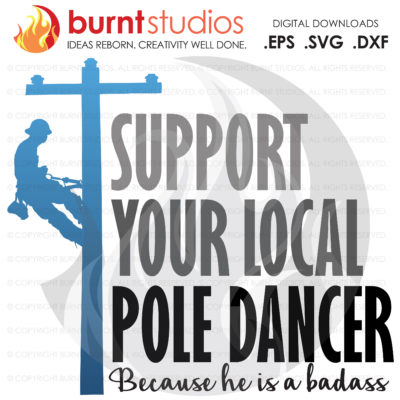 SVG Cutting File, Support Your Local Pole Dancer, Lineman, Linemen, Power, Climbing Hooks, Spikes, Gaffs, Decal, Svg, Png, Dxf, Eps file