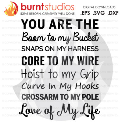 You are the Boom to my Bucket, Snaps on my Harness, Core to My Wire, Hoist to my Grip, Lineman, Power Lineman Poem, SVG Cutting File, DXF