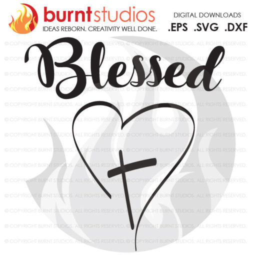 Digital File, Blessed with Heart and Cross, Cross, Christian, God, Holy Spirit, Church, Jesus, Shirt, Decal Design, Svg, Png, Dxf, Eps file