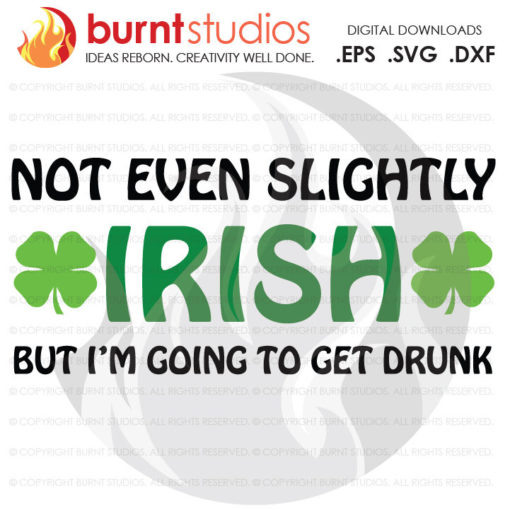 SVG Cutting File, Not Even Slightly Irish, St. Patrick's Day, 4 Leaf Clover, Irish, March 17th, Arrow, Pot of Gold, Lucky, Rainbow, Kiss Me