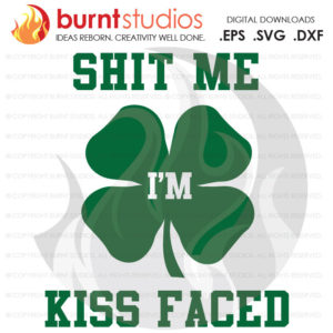 Svg Cutting File Shit Me Im Kiss Faced St Patricks Day 4 Leaf Clover Irish March 17th Arrow Pot Of Gold Lucky Rainbow Kiss Me 5a9803141 Jpg Burnt Studios