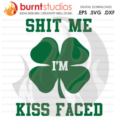 SVG Cutting File, Shit Me I'm Kiss Faced, St. Patrick's Day, 4 Leaf Clover, Irish, March 17th, Arrow, Pot of Gold, Lucky, Rainbow, Kiss Me