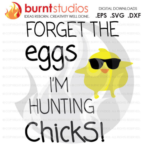 SVG, Forget the Eggs I'm Hunting Chicks, God, Bunny, Easter Egg, Good Friday, Palm Sunday, Baptism, Bible, Jesus, Christian, Faith Cross PNG