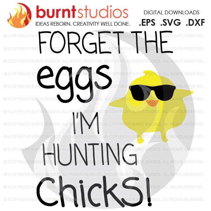 SVG, Forget the Eggs I'm Hunting Chicks, God, Bunny, Easter Egg, Good Friday, Palm Sunday, Baptism, Bible, Jesus, Christian, Faith Cross PNG