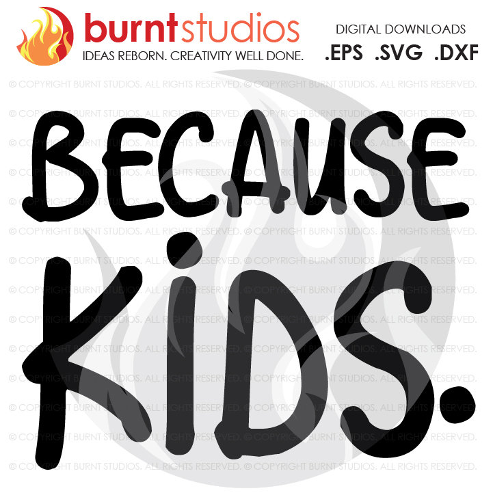 Because Kids, Digital Download, SVG Cutting File, Funny, Mother's Day, Mommy, Kids, Rugrats, Wife, Mom, Boss, Mama PNG
